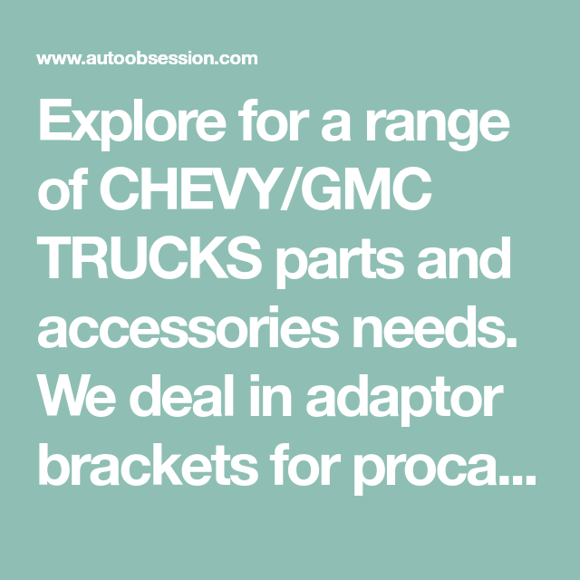 Explore for a range of CHEVY/GMC TRUCKS parts and accessories needs