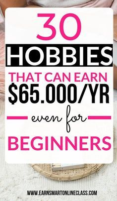 15 Hobbies That Make Money In 2020 - Earn Smart On