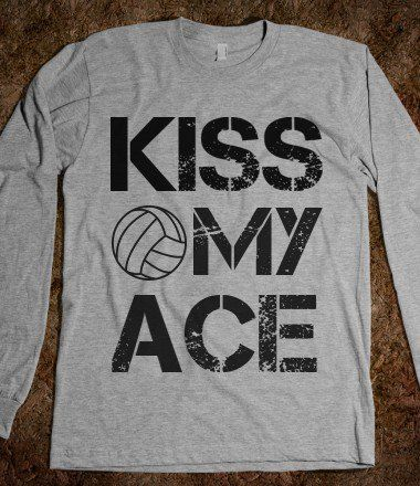 Kiss My Ace Volleyball Skreened T Shirts Organic Shirts Hoodies Kids Tees Baby One Pieces Volleyball Shirts Funny Volleyball Shirts Funny Sports Shirts