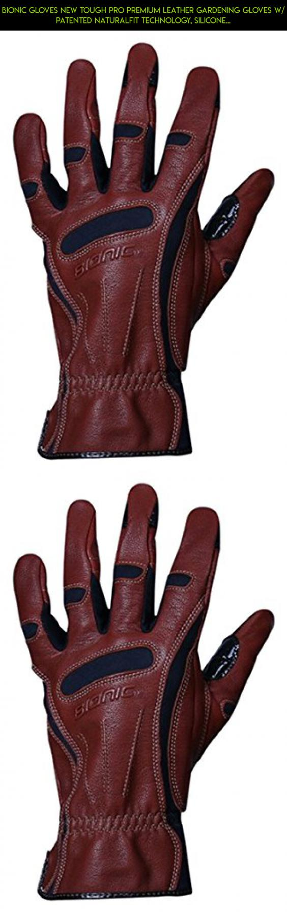 Bionic leather work gloves - Bionic Gloves New Tough Pro Premium Leather Gardening Gloves W Patented Naturalfit Technology Silicone