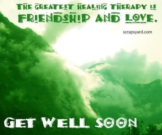 The Greatest Healing Thereapy Is Friendship And Love Get Well Soon