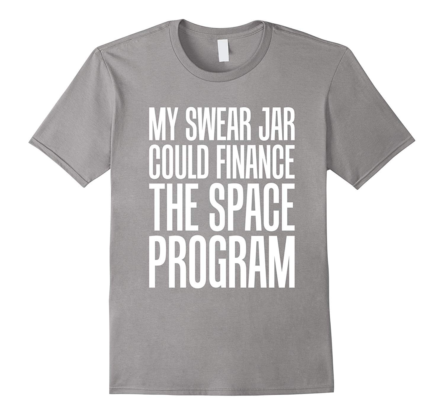 My Swear Jar Could Finance The funny T-shirts top gift mens womens sarcastic tee