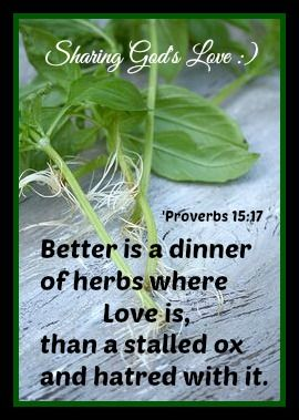 ╰⊰✿'Proverbs 15:17 - Better is a dinner of herbs where love is, than a stalled ox and hatred with it.╰⊰✿