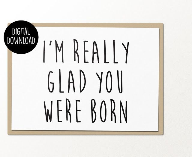 PalmettoSVG im really glad you were born birthday greeting card - printable greeting card templates
