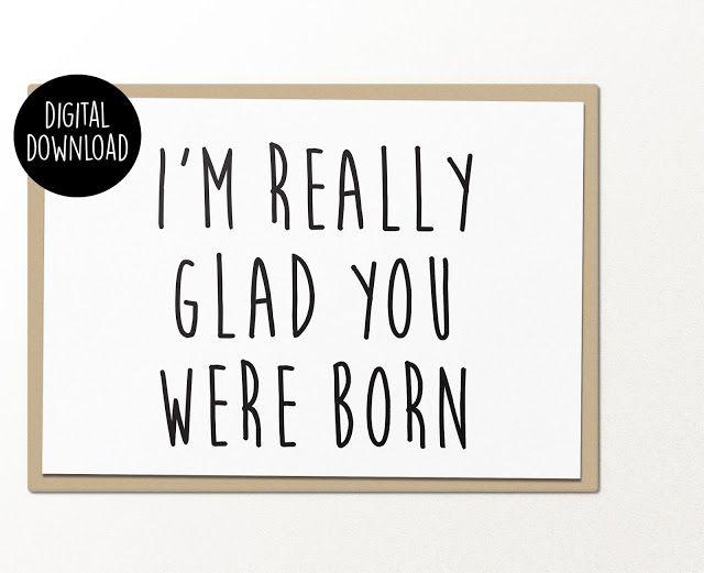 PalmettoSVG im really glad you were born birthday greeting card - printable greeting card templates