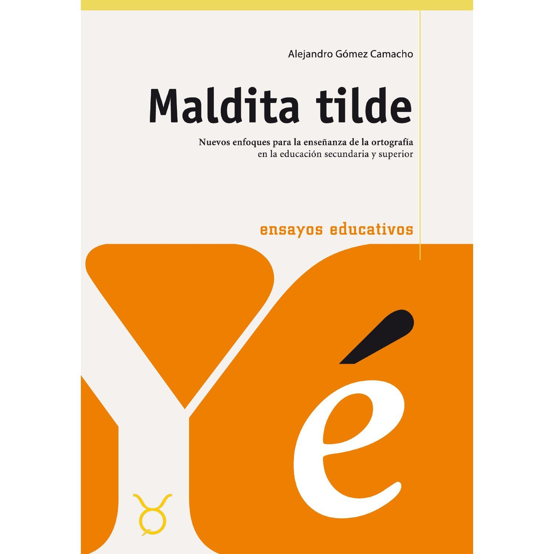 Maldita tilde: Las hablas andaluzas y la ortografía en la educación secundaria con cuadernos de actividades [Tapa dura]  Alejandro Gómez Camacho (Autor)