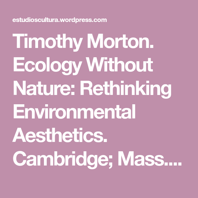 La Ecologia Sin Naturaleza Timothy Morton Ecologia Filosofia Daniel Velazquez