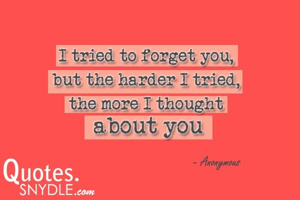 Love Quotes I Tried To Forget You But The Harder I Tried The More