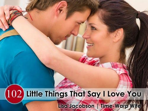 102 Little Things That Say I Love You Emotional Affair Good