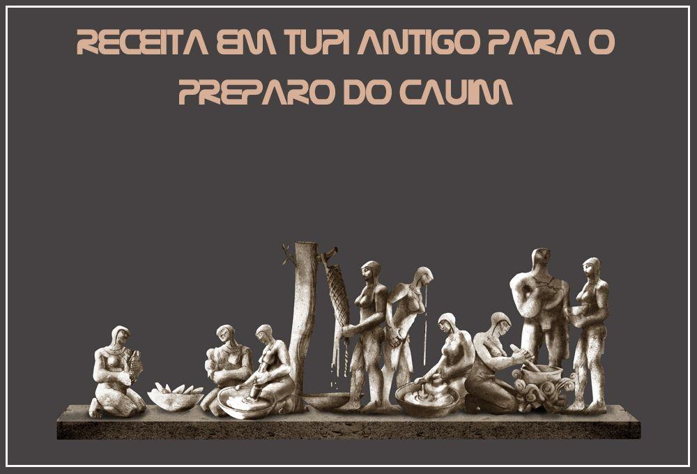 Ame o Brasil: Receita em Tupi antigo para o preparo do cauim