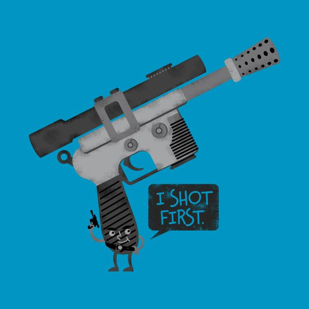 Awesome 'I+Shot+First.' design on TeePublic! - I shot first. End of debate. (SciFi Tshirts)