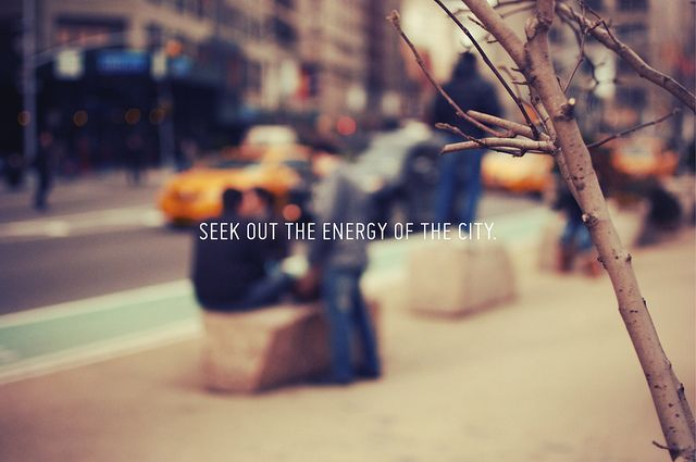 seek out the energy of the city