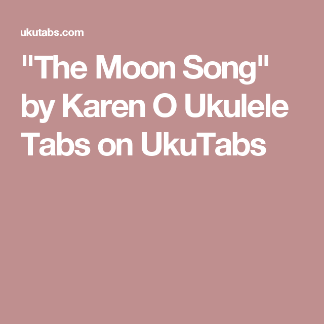 The Moon Song By Karen O Ukulele Tabs On Ukutabs Ukulele