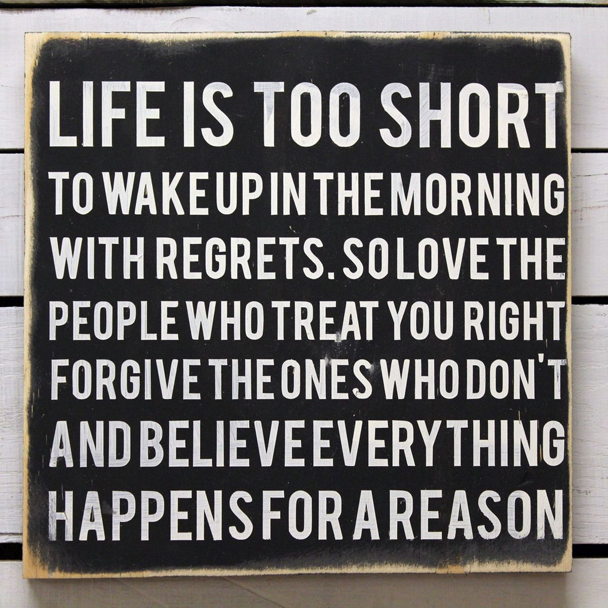 Life Is Too Short To Wake Up In The Morning With Regrets So Love