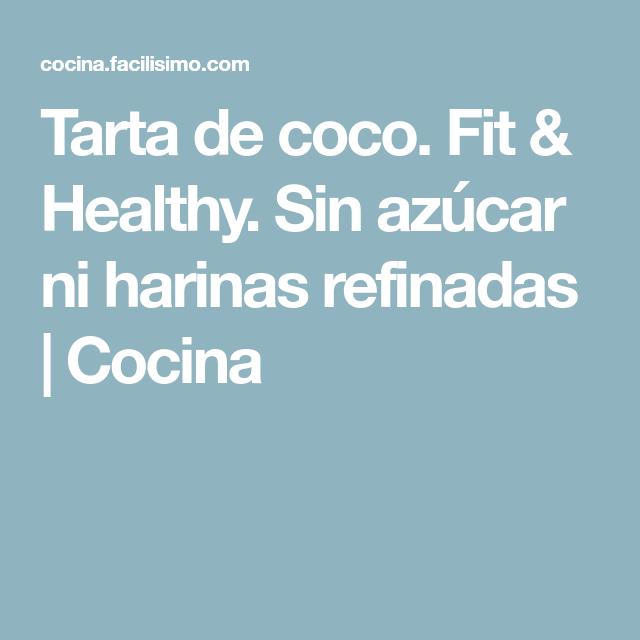 Tarta de coco. Fit & Healthy. Sin azúcar ni harinas refinadas | Cocina