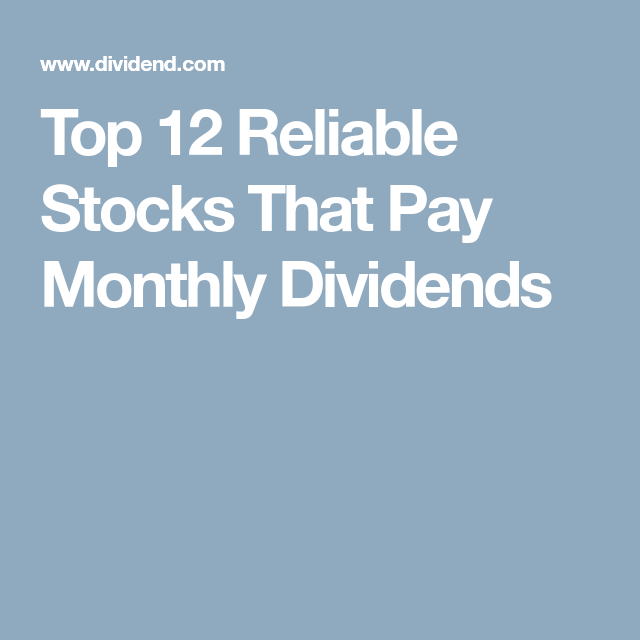 Top 12 Reliable Stocks That Pay Monthly Dividends Dividend Investing Dividend Retirement Money