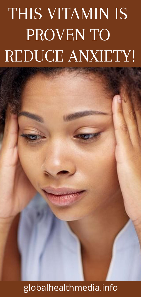 This Vitamin is Proven to Reduce Anxiety! - Global Health Media