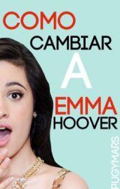 Let It be: Como Cambiar a Emma Hoover©