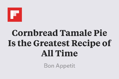 Cornbread Tamale Pie Is the Greatest Recipe of All Time http://flip.it/tgh81