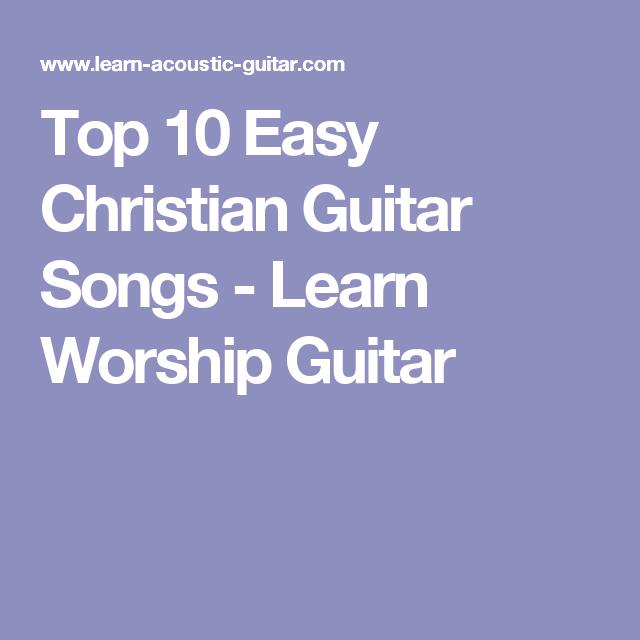 Top 10 Easy Christian Guitar Songs Learn Worship Guitar Guitar