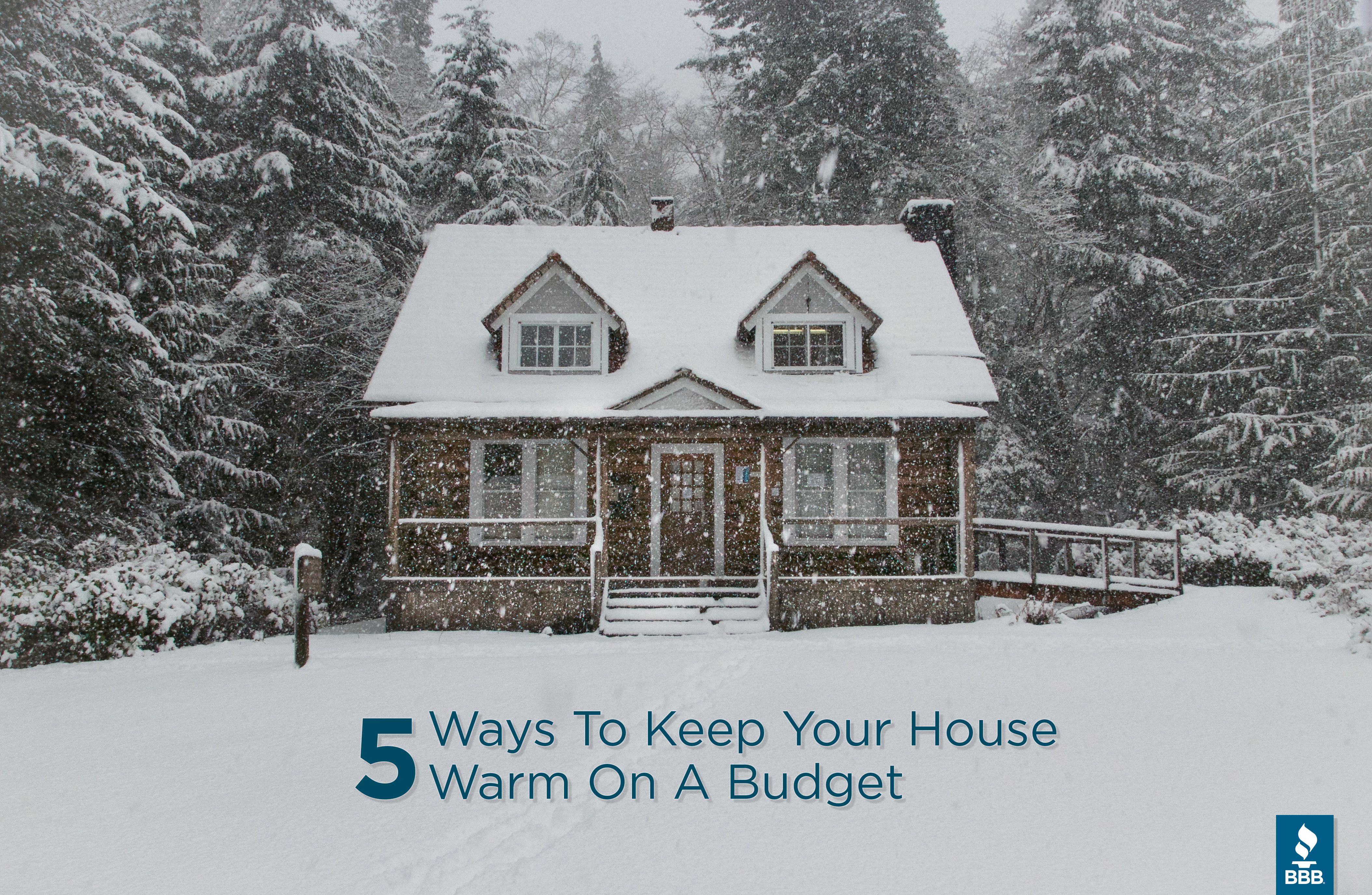 Five Tips For Keeping Your Home Warm On A Budget Winter House Cabins In The Woods Home Maintenance Checklist