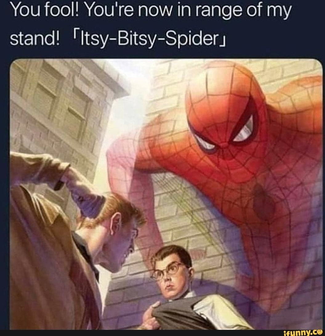 You Fool You Re Now In Range Of My Stand Ritsy Bitsy Spiderj