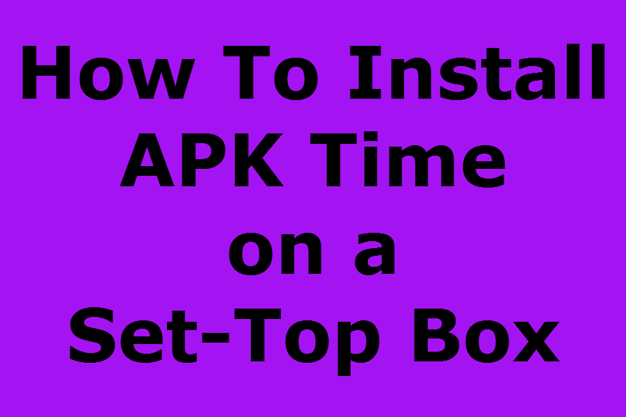 How To Install Apk Time On Android Tv Box - Somurich com