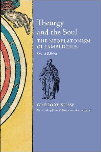 Theurgy and the Soul : the Neoplatonism of Iamblichus / Gregory Shaw