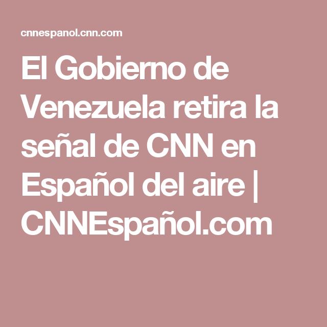 El Gobierno de Venezuela retira la señal de CNN en Español del aire | CNNEspañol.com