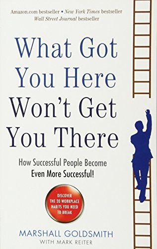 What Got You Here Won't Get You There How successful
