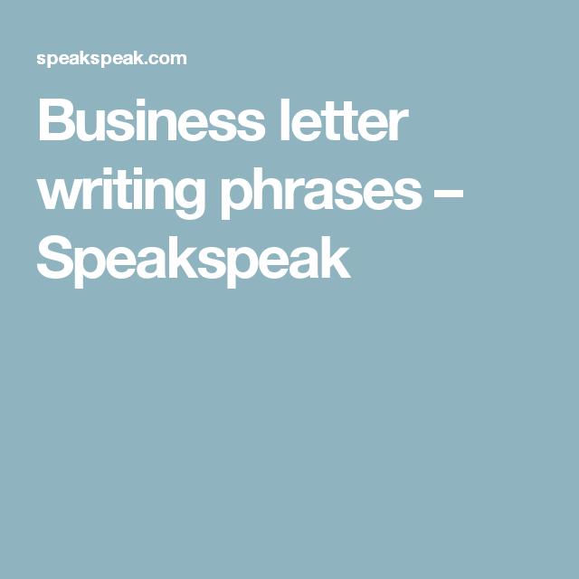 Business letter writing phrases speakspeak business yours faithfully or yours sincerely dear sir or dear mr on this page we look at important phrases for writing letters and emails such as when to use yours spiritdancerdesigns