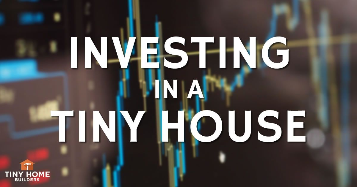Tiny Investments Are A Big Payoff Tiny Home Builders