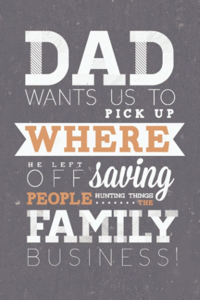 Genial Dad Wants Us To Pick Up Where He Left Off, Saving People, Hunting Things,  The Family Business!
