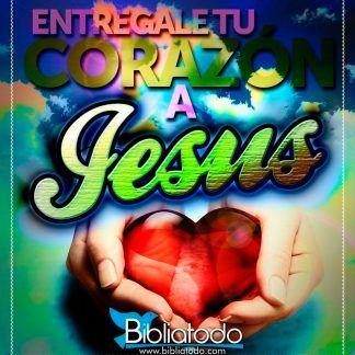 Entregale tu Corazon a Jesus