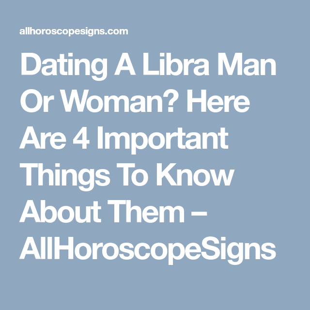 Things to know about dating a libra man