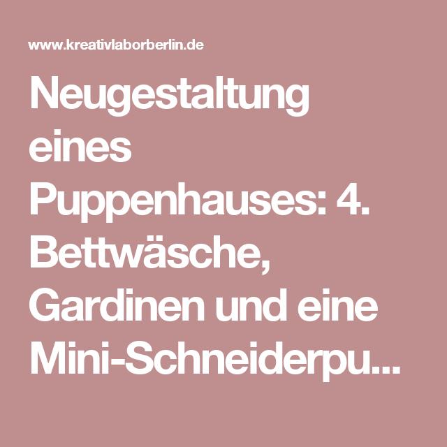 Gardinen Nähen Berlin neugestaltung eines puppenhauses 4 bettwäsche gardinen und eine