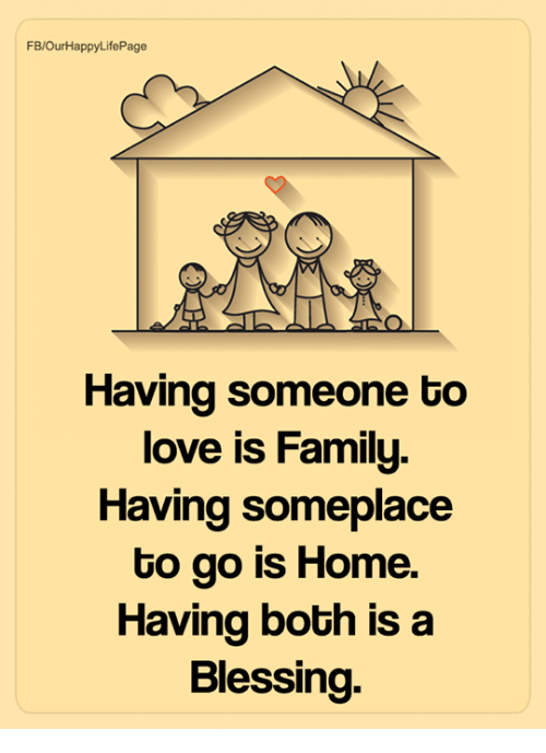 Family Love And Memes Fb Ourhappylifepage Having Someone To Love Is Family Having Someplace To Go Is Home Ha My Children Quotes Life Quotes Quotes For Kids