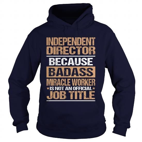 INDEPENDENT DIRECTOR T Shirts, Hoodie. Shopping Online Now ==►…