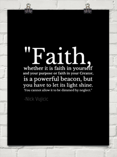 """Faith, whether it is faith in yourself and your purpose or faith in your Creator, is a powerful ..."