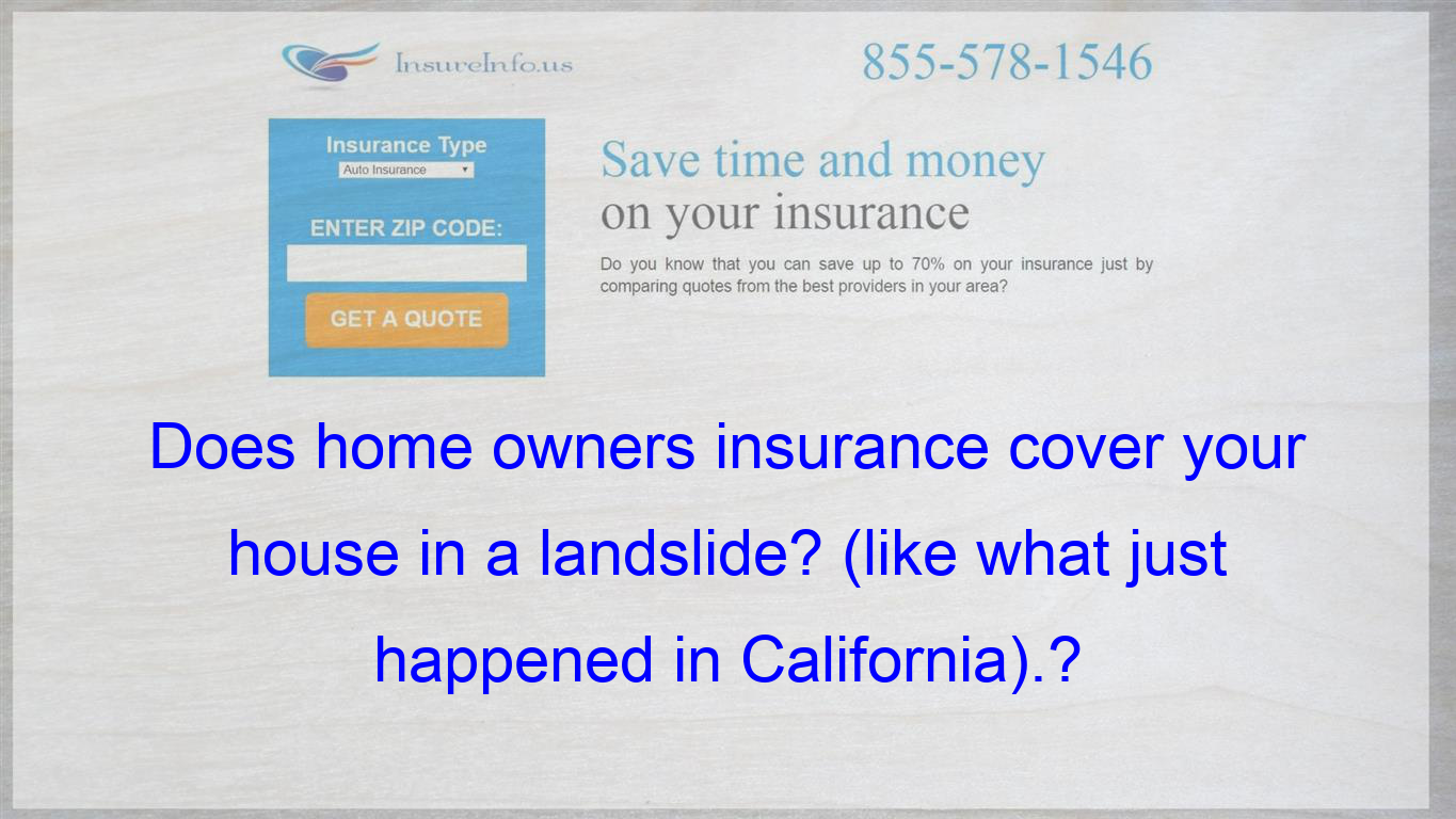 Does Home Owners Insurance Cover Your House In A Landslide Like