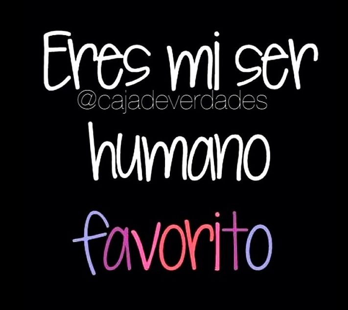 Eres mi ser humano favorito!