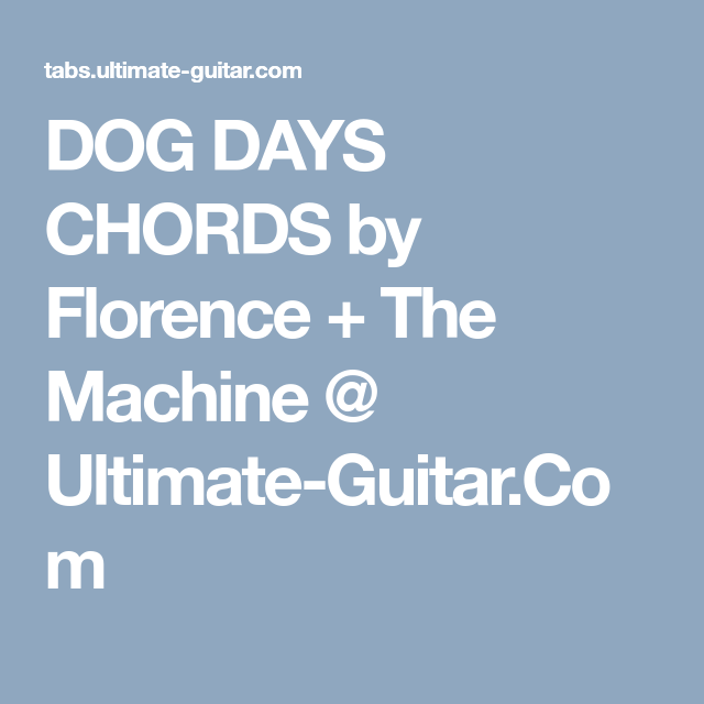 Dog Days Chords By Florence The Machine Ultimate Guitar