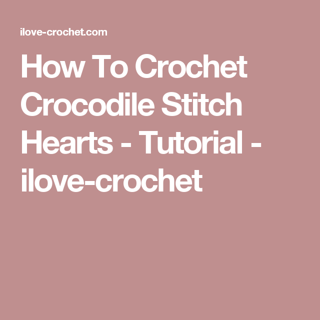 How To Crochet Crocodile Stitch Hearts - Tutorial - ilove-crochet