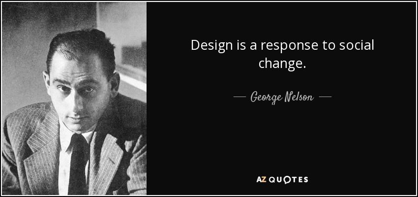 "Social Change Quotes Fascinating George Nelson Quotes  ""design Is A Response To Social Change"