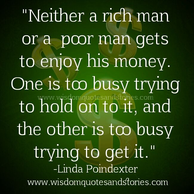 Neither A Rich Or Poor Man Enjoy His Money Rich Man Poor Man