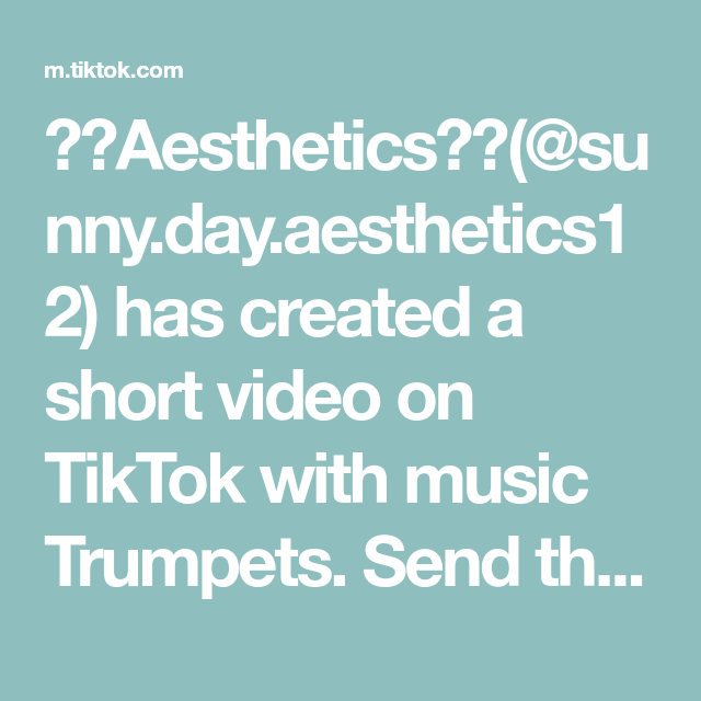 Aesthetics Sunny Day Aesthetics12 Has Created A Short Video On Tiktok With Music Trumpets Send This To Your Bff And Say You N Viral Videos Music Addison