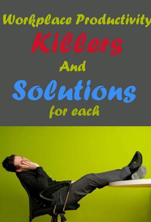 Workplace Productivity Killers And Solutions #Workplace