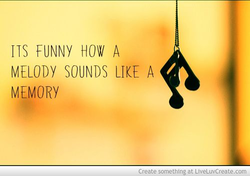 It S Funny How A Melody Sounds Like A Memory Music Love Quotes Music Quotes Music Memories Cool Words