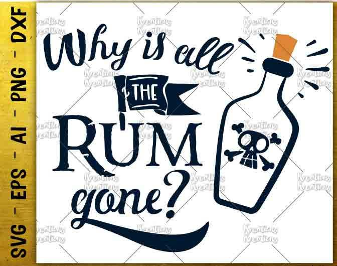 Why Is The Rum Gone Quote: Why Is All The Rum Gone SVG Pirate Quote Decal Print SVG