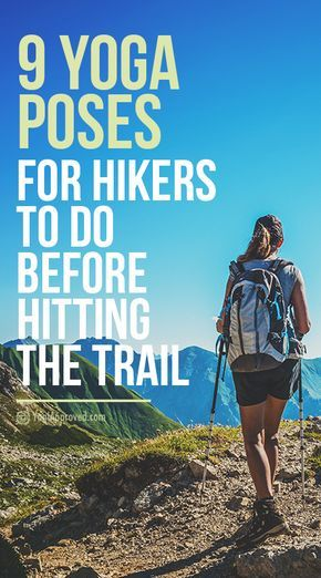 9 Yoga Poses Hikers Should Practice Before Hitting the Trail